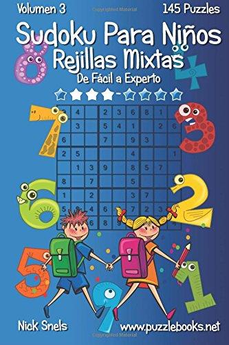 Sudoku Para Niños Rejillas Mixtas - De Fácil a Experto - Volumen 3 - 145 Puzzles: Volume 3