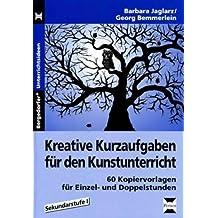 Kreative Kurzaufgaben für den Kunstunterricht: 60 Kopiervorlagen für Einzel- und Doppelstunden, Sekundarstufe 1 von Jaglarz, Barbara (2011) Broschiert