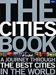 The Cities Book: A Journey Through the Best Cities in the World (Lonely Planet General Pictorial)