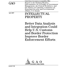 Intellectual property  : better data analysis and integration could help U.S. Customs and Border Protection improve border enforcement efforts