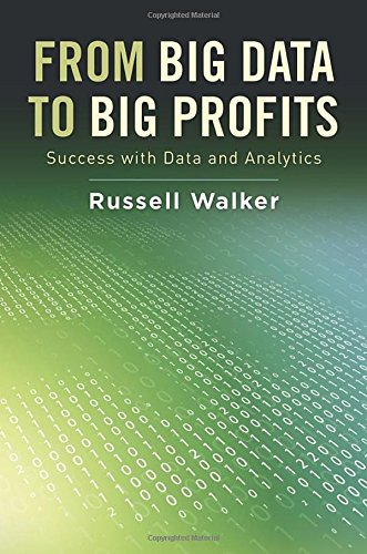 From Big Data to Big Profits: Success with Data and Analytics por Russell Walker