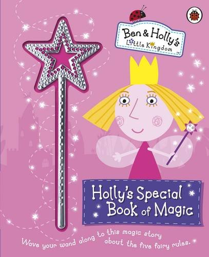 Ben and Holly's Little Kingdom: Holly's Special Book of Magic With Sparkly Magic Wand (Ben & Holly's Little Kingdom)
