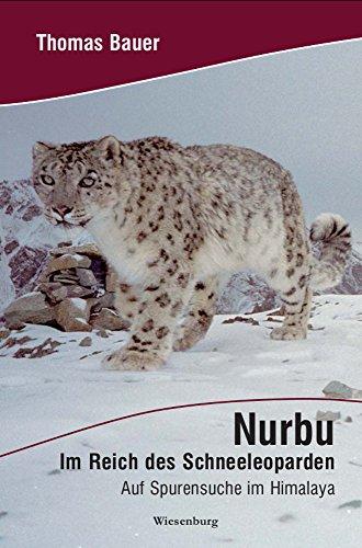 Nurbu - Im Reich des Schneeleoparden: Auf Spurensuche im Himalaya