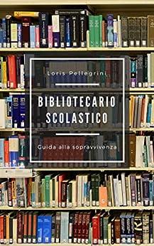 Bibliotecario scolastico. Guida alla sopravvivenza Epub Descargar Gratis