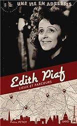 Edith Piaf, une vie en adresses, lieux ete parcours