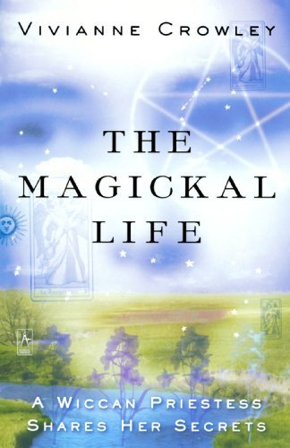 The Magickal Life: A Wiccan Priestess Shares Her Secrets (Compass) by Vivianne Crowley (2003-08-26)