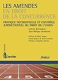 Les amendes en droit de la concurrence : Pratique décisionnelle et contrôle juridictionnel du droit de l'Union