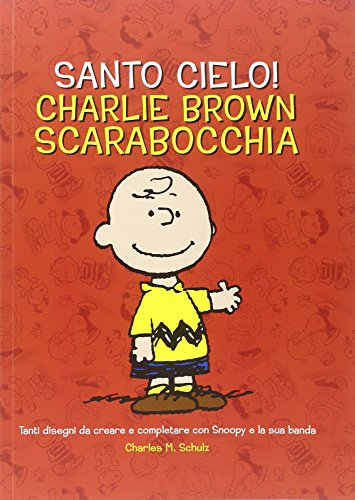 Santo cielo! Charlie Brown scarabocchia. Ediz. illustrata