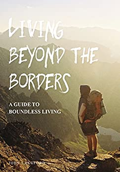 Living Beyond The Borders : A Guide To Boundless Living by [Langford, John]