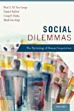 Social Dilemmas: The Psychology of Human Cooperation by Paul A. M. Van Lange Daniel Balliet Craig D. Parks Mark Van Vugt(2015-08-01)