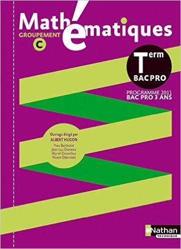 Mathématiques Term Pro Bac Pro 3 ans de Nicole Odermatt (Adapté par),Jean-Luc Dianoux,Muriel Dorembus ( 23 avril 2011 )