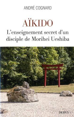 Aïkido : L'enseignement secret d'un disciple de Morihei Ueshiba par (Broché - May 21, 2019)