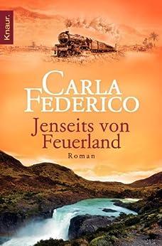 Jenseits von Feuerland: Roman (Die Chile-Trilogie 2) (German Edition) by [Federico, Carla]