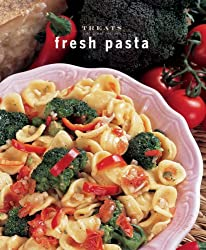 Fresh Pasta (Treats: Just Great Recipes)