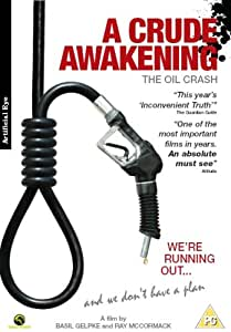 A Crude Awakening: the Oil Crash [DVD]