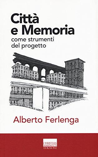 Città e memoria come strumenti del progetto (Confini. Strumenti e fondamenti arch.) por Alberto Ferlenga
