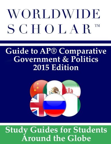 Worldwide Scholar Guide to AP Comparative Government & Politics: 2015 Edition