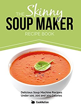 the skinny soup maker recipe book delicious low calorie