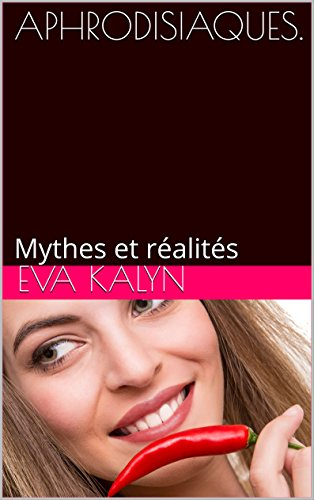 APHRODISIAQUES.: Mythes et ralits