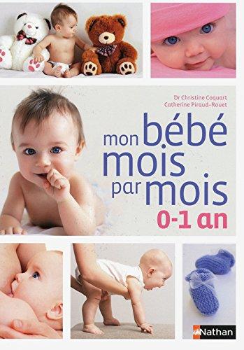 Mon bébé mois par mois, 0-1 an par Christine Coquart, Catherine Piraud-Rouet, Dorothée Lemenand