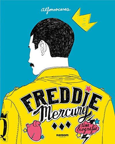 FREDDIE MERCURY: Una Biografía - Alfonso Casas