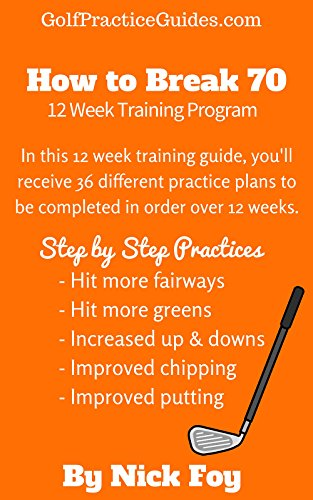 Golf: How to Break 70 (Golf Practice Routine with Step by Step Plans & Drills): Golf Practice Guides 12 Week Academy (English Edition)