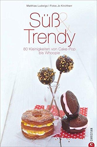 Süß & Trendy: 80 Kleinigkeiten von Cake-Pop bis Whoopie (Cook & Style)
