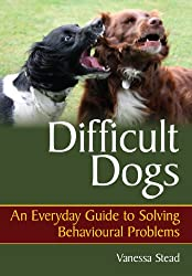 Difficult Dogs: An Everyday Guide to Solving Behavioural Problems