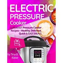 Electric Pressure Cooker: Superfast Pressure Cooker Recipes - Healthy, Delicious, Quick and Easy Meals
