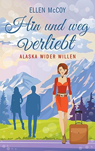 Hin und weg verliebt: Alaska wider Willen von [McCoy, Ellen, Zeißler, Elvira]