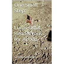 One Small Step: Lunar Orbit Rendezvous for Apollo