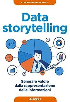 Data storytelling: generare valore dalla rappresentazione delle informazioni (Web marketing Vol. 20) di [Knaflic, Cole Nussbaumer, Nussbaumer Knaflic, Cole]