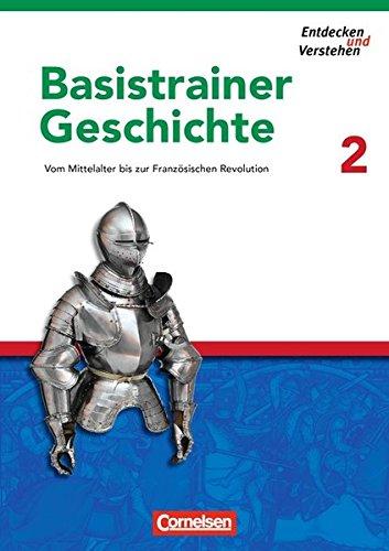 Entdecken und verstehen - Basistrainer Geschichte: Heft 2 - Vom Mittelalter bis zur Französischen Revolution: Arbeitsheft mit Lösungsheft