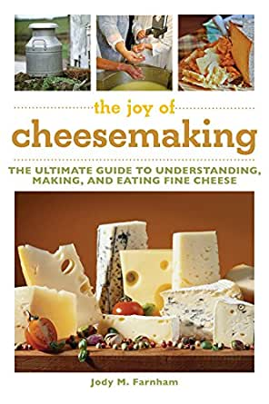 The Joy of Cheesemaking: The Ultimate Guide to Understanding