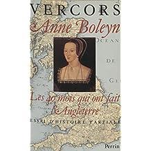 Anne Boleyn : Les 40 mois qui ont fait l'Angleterre: Essai d'histoire partiale