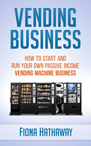Vending Business: How To Start And Run Your Own Passive Income Vending Machine Business (Vending Business, Siting Vending Machines, Passive Income, Home ...  Vending Machines) (English Edition) (Food Truck Für Dummies)