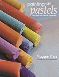 Painting with Pastels: Easy Techniques to Master the Medium by Maggie Price (2007-05-18)