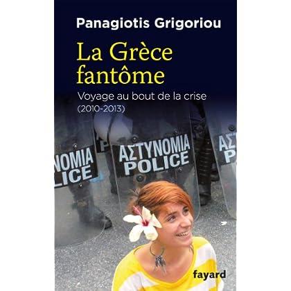 La Grèce fantôme : voyage au bout de la crise (2010-2013) (Essais)