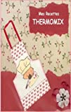 RECETTES THERMOMIX VOL.3 (MES RECETTES THERMOMIX) (French Edition)