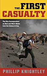 The First Casualty: The War Correspondent as Hero and Myth-Maker from the Crimea to Iraq (Johns Hopkins Paperback)
