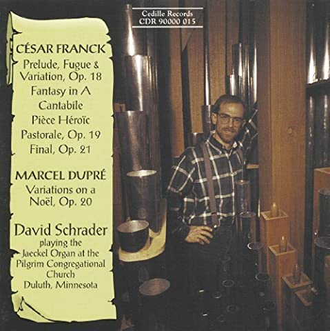 Franck: Organ Works - Prelude, Fugue & Variation Op. 18; Fantasy in A; Cantabile; Pi??ce H??roique; Final Op. 21 / Dupre: Variations on a Noel Op. 20 - David Schrader playing the Jaeckel Organ at the Pilgrim Congregational Church in Duluth, Minnesota (1995-05-03)