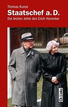 Staatschef a.D.: Die letzten Jahre des Erich Honecker (Biographien) (German Edition) by [Kunze, Thomas]
