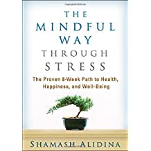 The Mindful Way through Stress: The Proven 8-Week Path to Health, Happiness, and Well-Being by Shamash Alidina (2015-01-29)