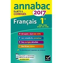Annales Annabac 2017 Français 1re STMG, STI2D, STD2A, STL, ST2S: sujets et corrigés du bac Première séries technologiques