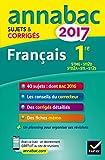 Annales Annabac 2017 Français 1re STMG, STI2D, STD2A, STL, ST2S: sujets et corrigés du bac Première séries technologiques...