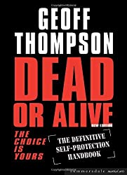 Dead or Alive: The Choice is Yours - The Definitive Self-protection Handbook (Martial Arts) by Geoff Thompson (2004-02-29)