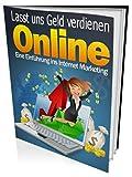 Lasst uns Geld verdienen online: Eine Einführung ins Internet Marketing - Für Anfänger und Fortgeshrittene