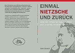 EINMAL NIETZSCHE UND ZURÜCK: EINE PHILOSPHISCHE FAHRRAD-REISE DURCH MITTELDEUTSCHLAND (German Edition) by [Urbansky, Frank]