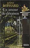 Un amour de déraison : roman | Boissard, Janine (1932-....). Auteur