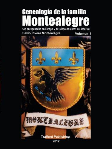 Genealogía De La Familia Montealegre: Sus Antepasados En Europa Y Sus Descendientes En América por Flavio Rivera Montealegre